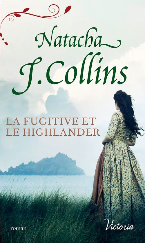 La fugitive et le Highlander  - Natacha J. Collins