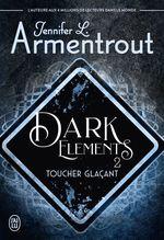 Vente Livre Numérique : Dark Elements (Tome 2) - Toucher glaçant  - Jennifer L. Armentrout