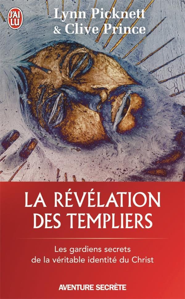 La revelation des templiers - les gardiens secrets de la veritable identite du christ