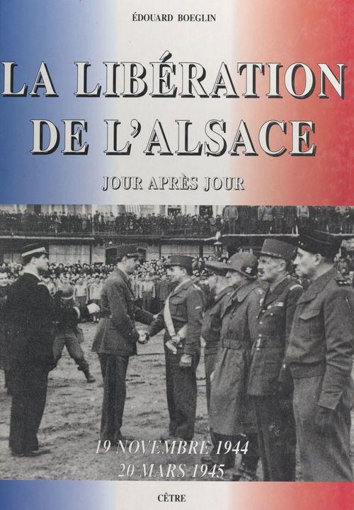 La libération de l'Alsace, 19 novembre 1944 - 20 mars 1945  - Édouard Boeglin