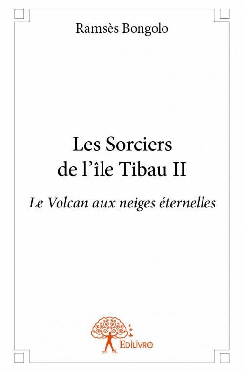 les sorciers de l'île Tibau t.2 ; le volcan aux neiges éternelles