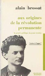 Vente Livre Numérique : Aux origines de la révolution permanente  - Alain BROSSAT