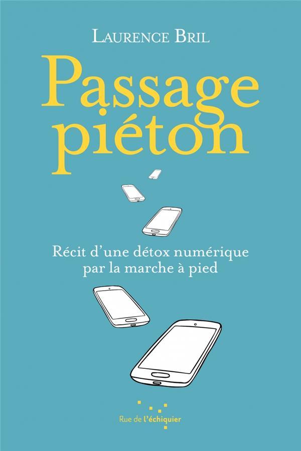 PASSAGE PIETON  -  RECIT D'UNE DETOX NUMERIQUE PAR LA MARCHE A PIED