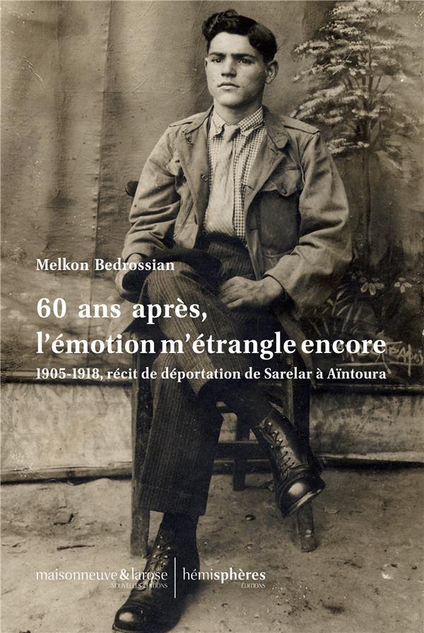 60 ans après, l'émotion m'étrangle encore ; 1905-1918, récit de déportation de Sarelar à Aïntoura