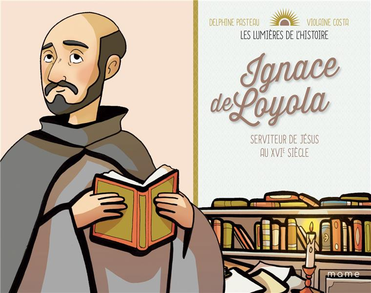IGNACE DE LOYOLA  -  SERVITEUR DE JESUS AU XVIE SIECLE