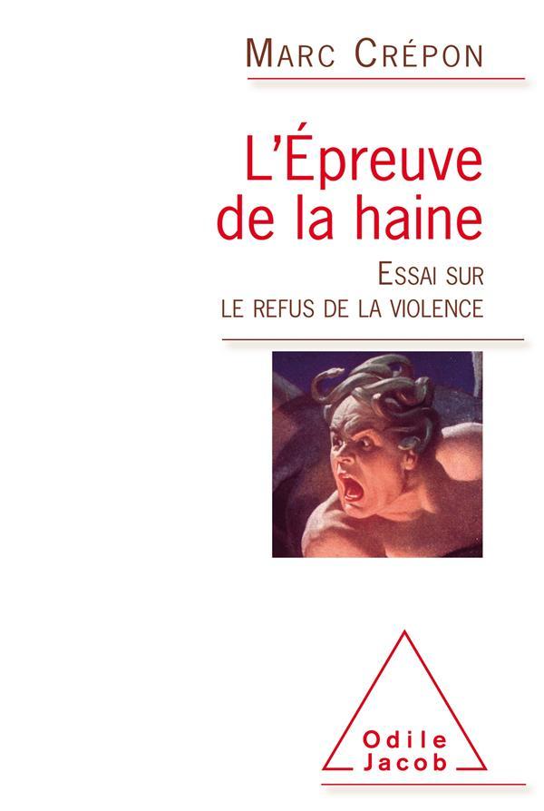 L'épreuve de la haine ; essai sur le refus de la violence