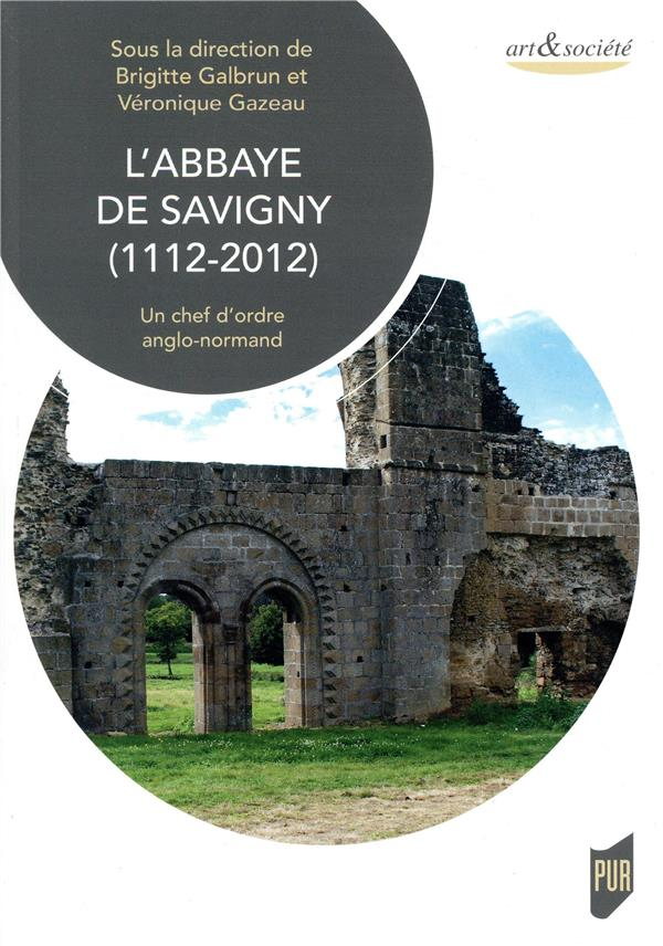 L'abbaye de Savigny (1112-2012) ; un chef d'oeuvre anglo-normand