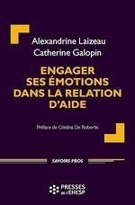 Engager ses émotions dans la relation d'aide  - Laizeau/Galopin - Alexandrine Laizeau - Catherine Galopin