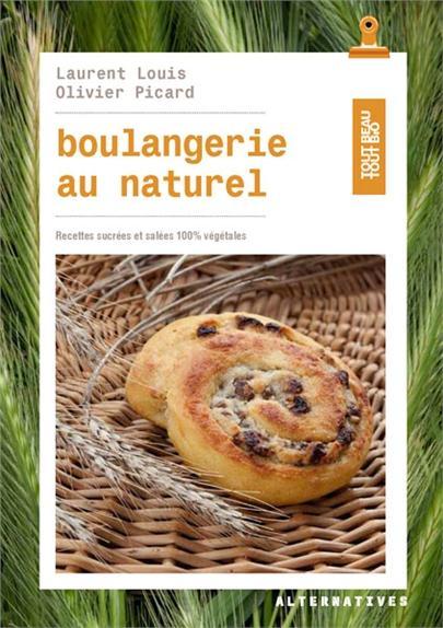 Boulangerie au naturel ; recettes sucrées et salées, 100% végétal