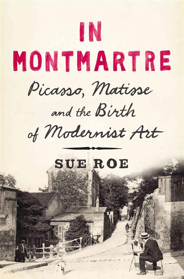 IN MONTMARTRE - PICASSO, MATISSE AND THE BIRTH OF MODERNIST ART