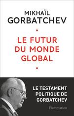 Le futur du monde global  - Mikhaïl Gorbatchev