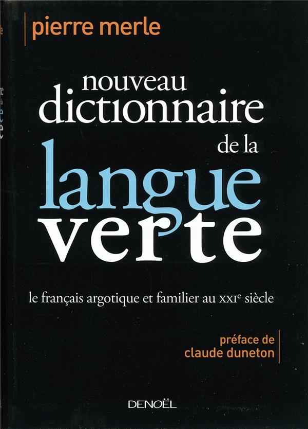 Nouveau dictionnaire de la langue verte ; le francais argotique et familier du XXI siècle