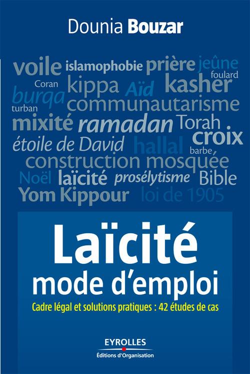 La laïcité, mode d'emploi ; cadre légal et solutions pratiques : 42 études de cas