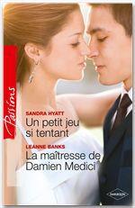 Vente EBooks : Un petit jeu si tentant - La maîtresse de Damien Medici  - Leanne Banks - Sandra Hyatt