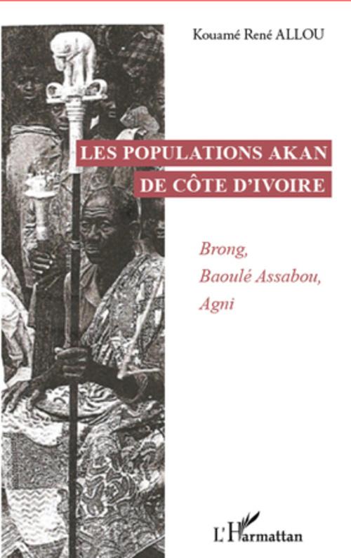 Les populations Akan de Côte d'Ivoire ; Brong, Baoulé Assabou, Agni