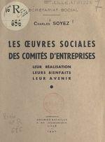 Les oeuvres sociales des comités d'entreprises  - Charles Soyez