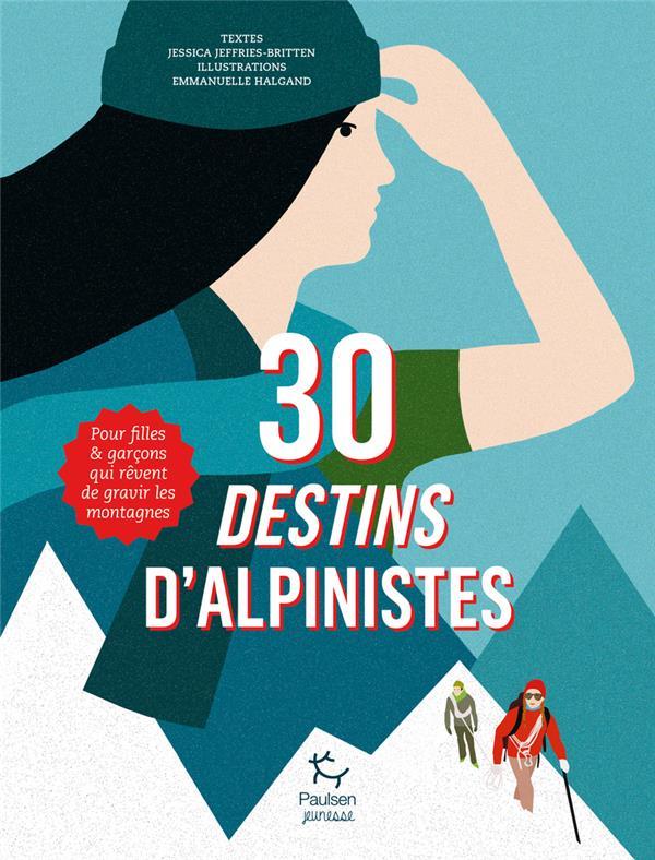 30 destins d'alpinistes ; pour filles et garçons qui rêvent de gravir les sommets