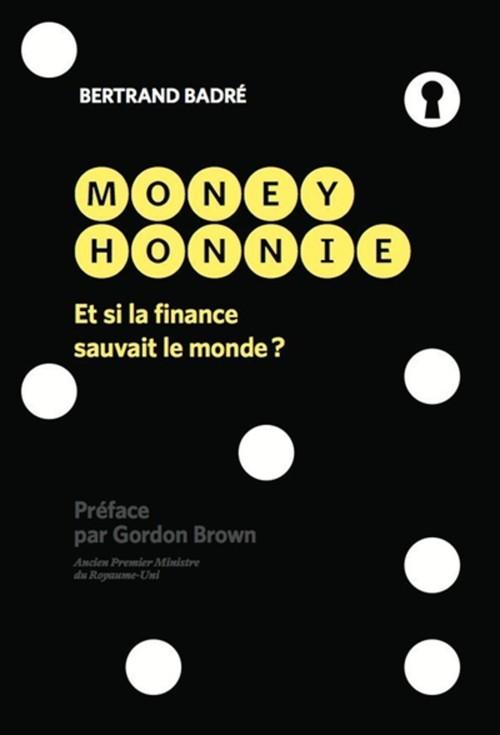 Money honnie ; et si la finance sauvait le monde ?