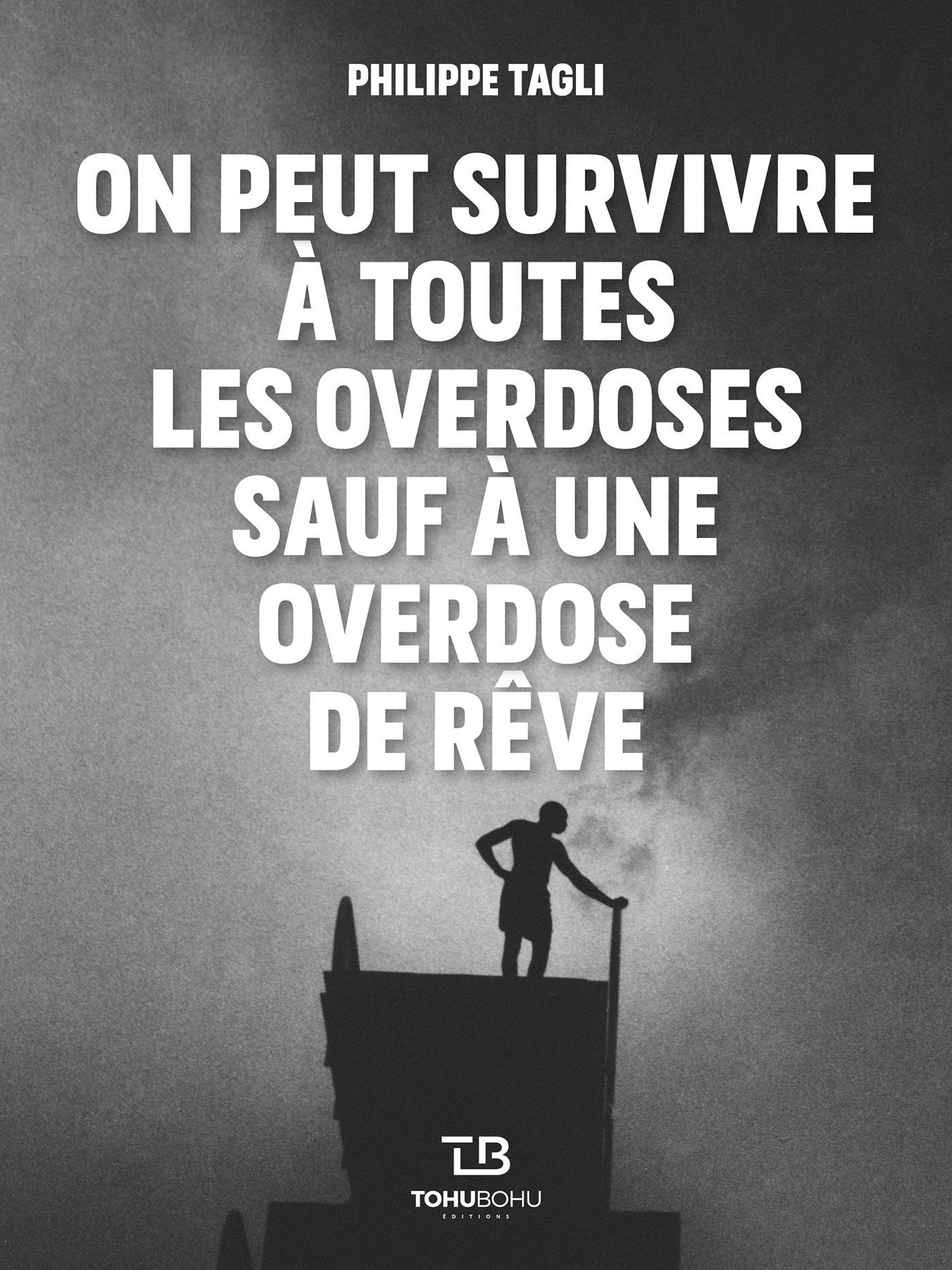 On peut survivre a toutes les overdoses sauf à une overdose de rêve