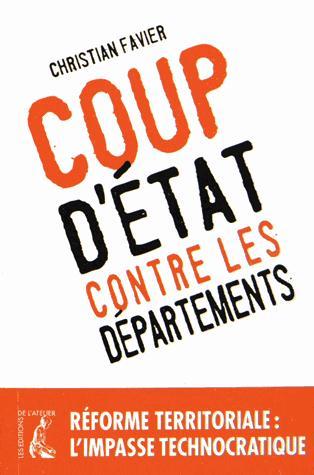 Coup d'Etat contre les départements ; réforme territoriale : mille-feuilles ou tarte à la crème ?