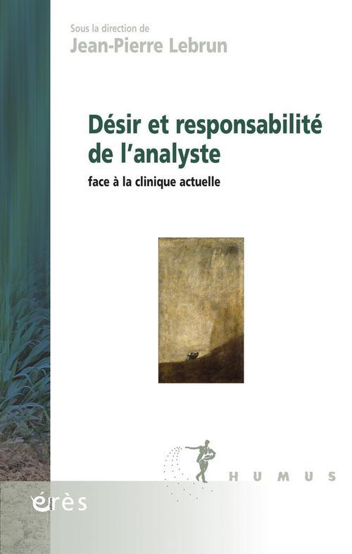 Désir et responsabilité de l'analyste ; face à la clinique actuelle