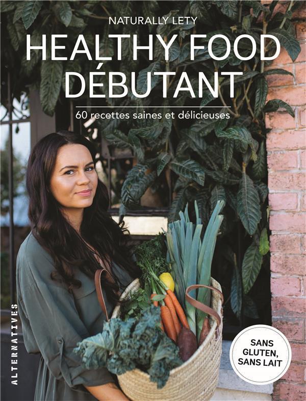 Healthy food débutants ; 60 recettes saine et délicieuses