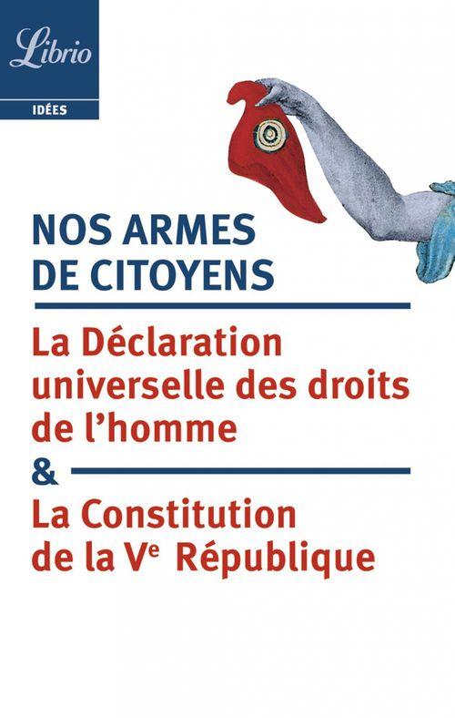 Nos armes de citoyens ; la déclaration universelle des droits de l'homme et la Contitution de la Ve République
