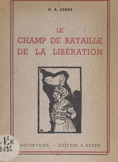 Le champ de bataille de la Libération  - Édouard Augustin Lebas