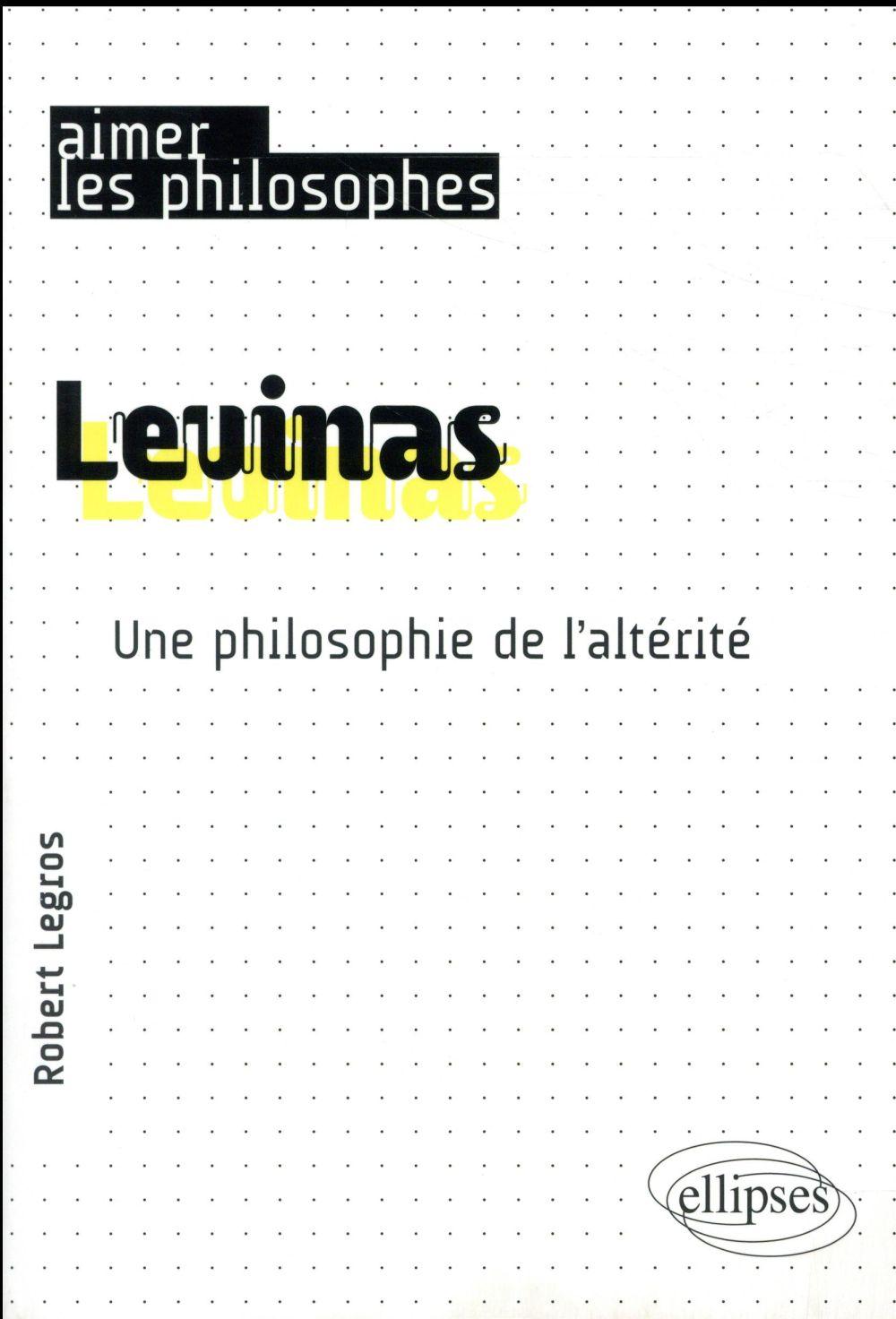 LEVINAS  -  UNE PHILOSOPHIE DE L'ALTERITE