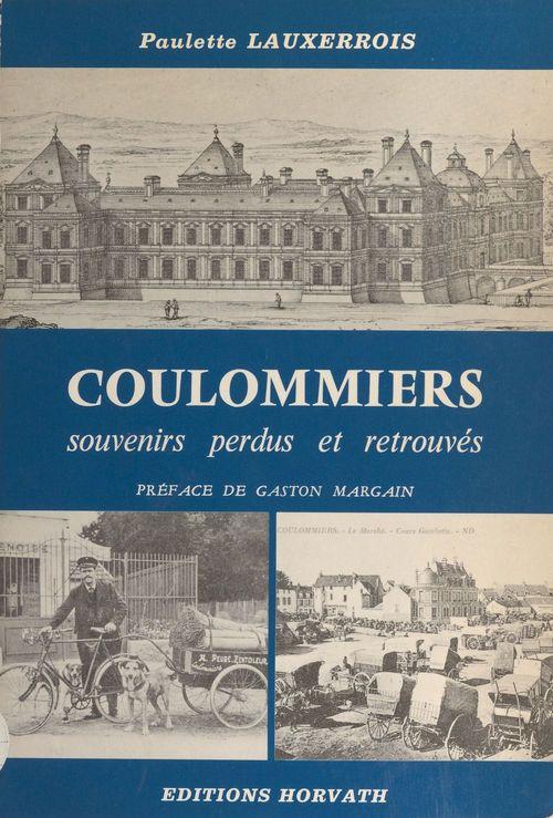 Coulommiers, souvenirs perdus et retrouvés  - Paulette Lauxerrois