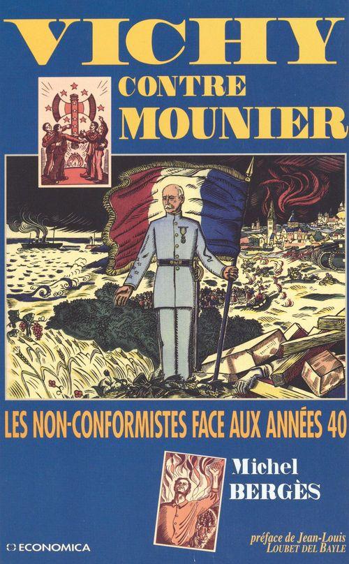 Vichy contre Mounier : les non-conformistes face aux années 40  - Michel BERGES