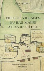Fiefs et villages du Bas-Maine au XVIIIe siècle