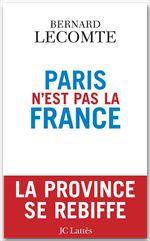 Paris n'est pas la France  - Bernard Lecomte