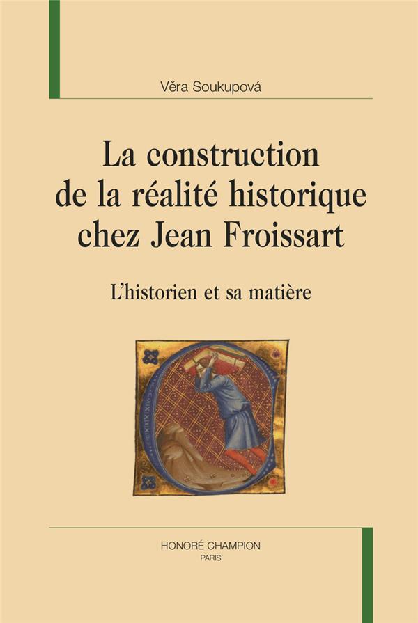 La construction de la réalite historique chez Jean Froissart ; l'historien et sa matière