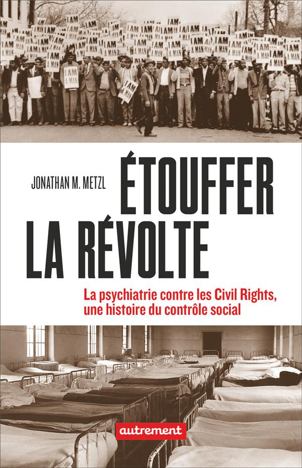 étouffer la révolte ; la psychiatrie contre les Civils Rights, une histoire du contrôle social