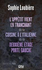 Vente Livre Numérique : L'appétit vient en tranchant suivi de Cuisine à l'italienne et Deuxième étage porte gauche  - Sophie Loubière