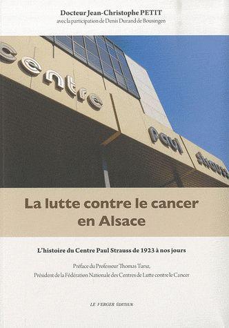La lutte contre le cancer en Alsace ; l'histoire du centre Paul Strauss de 1923 à nos jours