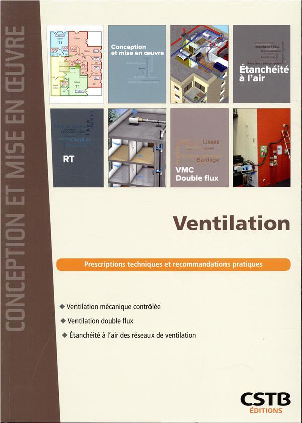 Ventilation dans le résidentiel ; prescriptions techniques et recommandations pratiques