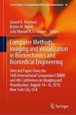 Computer Methods, Imaging and Visualization in Biomechanics and Biomedical Engineering  - Gerard A. Ateshian - João Manuel R.S. Tavares - Kristin M. Myers