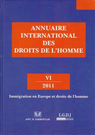 Annuaire international des droits de l'homme t.6 ; immigration en Europe et droits de l'homme (édition 2011)