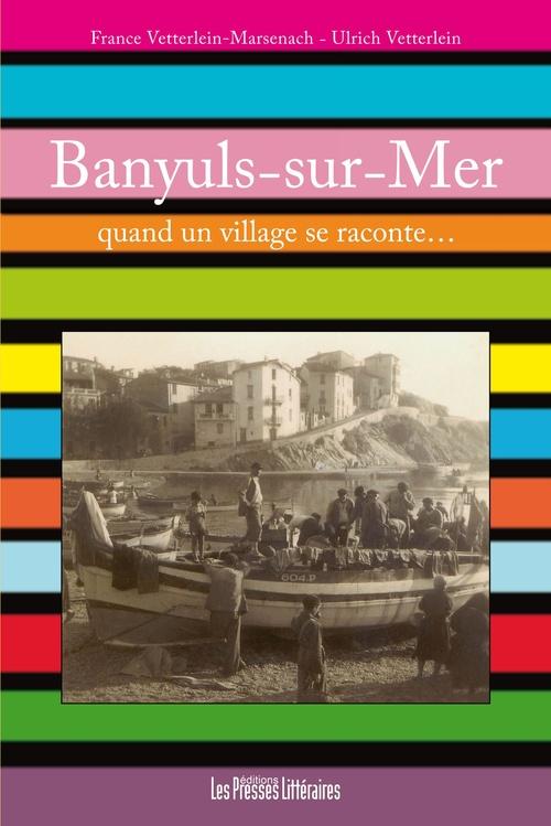 Banyuls-sur-Mer ; quand un village se raconte...