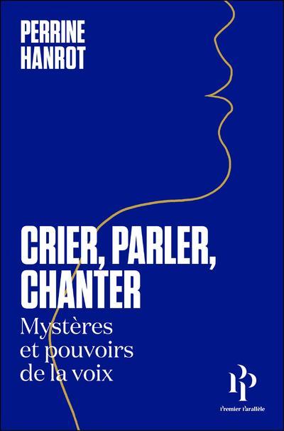 Crier, parler, chanter : mystères et pouvoirs de la voix