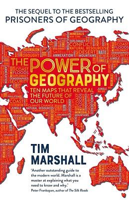 THE POWER OF GEOGRAPHY - THE MAPS THAT REVEAL THE FUTURE OF GLOBAL POLITICS