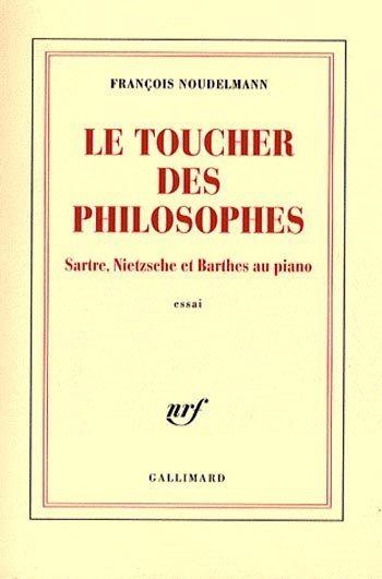 Le toucher des philosophes ; Sartre, Nietzsche et Barthes au piano