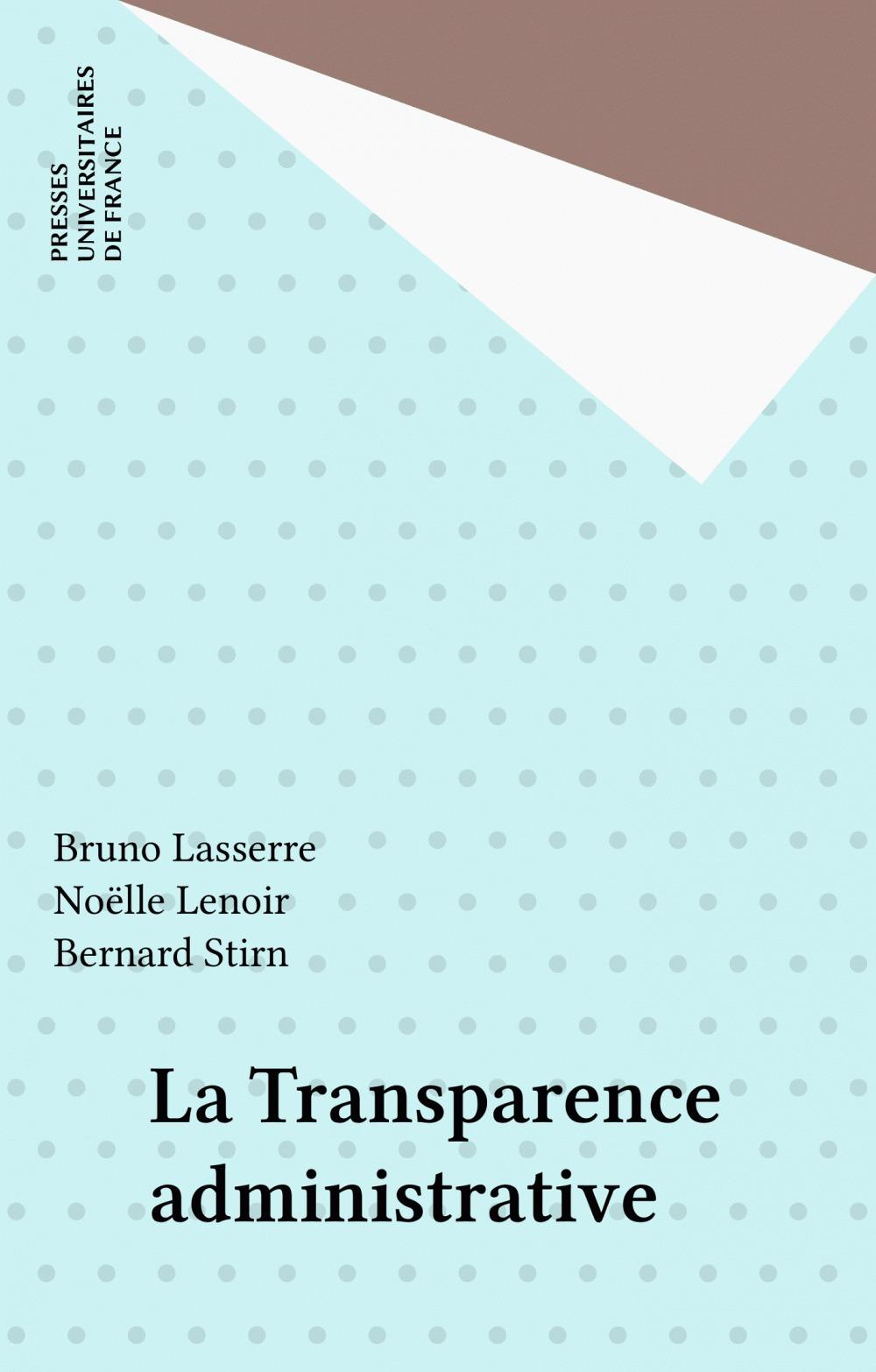 La transparence administrative  - Bruno Lasserre  - Bernard Stirn  - Noëlle Lenoir