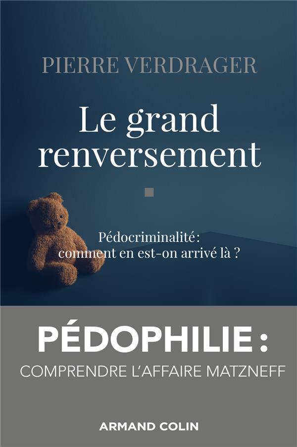 Le grand renversement ; pédocriminalité : comment en est-on arrivé là ?