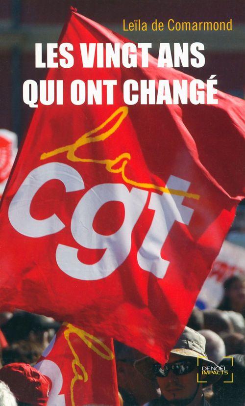 Les vingt ans qui ont changé la CGT  - Leila De Comarmond