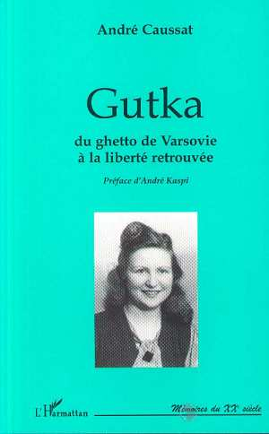 Gutka - du ghetto de varsovie a la liberte retrouvee