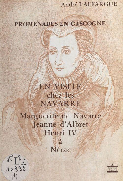 En visite chez les Navarre : Marguerite de Navarre, Jeanne d'Albert, Henri IV à Nérac