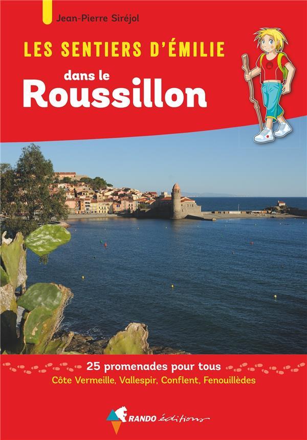 les sentiers d'Emilie ; Roussillon ; Côte Vermeille, Vallespir, Conlent, Fenouillèdes, 25 promenades pour tous